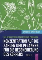 Konzentration auf die Zahlen der Pflanzen fur die Regenerierung des Koerpers - TEIL 1 (Paperback)