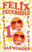 Felix Feuerholz: Das Wunder (Paperback)