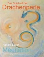 Das Spiel mit der Drachenperle: Meditation Entspannungsgeschichten mit Bildern von Kirsten Weiss (Paperback)