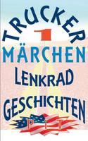 Trucker Marchen: Lenkradgeschichten (Paperback)