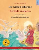 Die wilden Schwane - De vilda svanarna (Deutsch - Schwedisch): Zweisprachiges Kinderbuch nach einem Marchen von Hans Christian Andersen, mit Hoerbuch zum Herunterladen - Sefa Bilinguale Bilderbucher (Paperback)