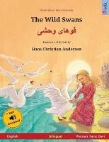 The Wild Swans - قوهای وحشی (English - Persian, Farsi, Dari): Bilingual children's book based on a fairy tale by Hans Christian Andersen, with audiobook for download - Sefa Picture Books in Two Languages (Paperback)