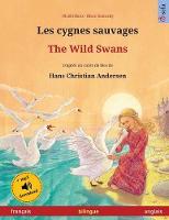 Les cygnes sauvages - The Wild Swans (francais - anglais): Livre bilingue pour enfants d'apres un conte de fees de Hans Christian Andersen, avec livre audio a telecharger - Sefa Albums Illustres En Deux Langues (Paperback)