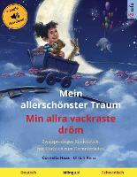 Mein allerschoenster Traum - Min allra vackraste droem (Deutsch - Schwedisch): Zweisprachiges Kinderbuch, mit Hoerbuch zum Herunterladen - Sefa Bilinguale Bilderbucher (Paperback)
