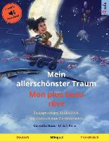 Mein allerschoenster Traum - Mon plus beau reve (Deutsch - Franzoesisch): Zweisprachiges Kinderbuch, mit Hoerbuch zum Herunterladen - Sefa Bilinguale Bilderbucher (Paperback)