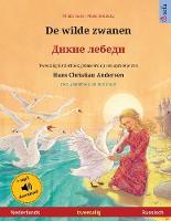 De wilde zwanen - Дикие лебеди (Nederlands - Russisch): Tweetalig kinderboek naar een sprookje van Hans Christian Andersen, met luisterboek als download - Sefa Prentenboeken in Twee Talen (Paperback)