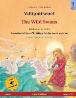 Villijoutsenet - The Wild Swans (suomi - englanti): Kaksikielinen lastenkirja perustuen Hans Christian Andersenin satuun, mukana aanikirja ladattavaksi - Sefa Kuvakirjoja Kahdella Kielella (Paperback)