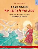 I cigni selvatici - እታ ጓል በረኻ ማይ ደርሆ (italiano - tigrino): Libro per bambini bilingue tratto da una fiaba di Hans Christian Andersen - Sefa Libri Illustrati in Due Lingue (Paperback)