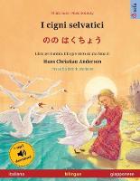 I cigni selvatici - のの はくちょう (italiano - giapponese): Libro per bambini bilingue tratto da una fiaba di Hans Christian Andersen, con audiolibro da scaricare - Sefa Libri Illustrati in Due Lingue (Paperback)