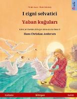 I cigni selvatici - Yaban kuğuları (italiano - turco): Libro per bambini bilingue tratto da una fiaba di Hans Christian Andersen - Sefa Libri Illustrati in Due Lingue (Paperback)