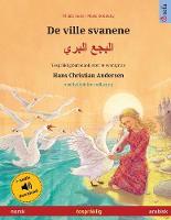 De ville svanene - البجع البري (norsk - arabisk): Tospraklig barnebok etter et eventyr av Hans Christian Andersen, med lydbok for nedlasting - Sefa Bildeboker Pa to Sprak (Paperback)