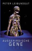 Ausseridische Gene: Ein Marsrover entratselt die wahre Herkunft der Menschheit (Paperback)