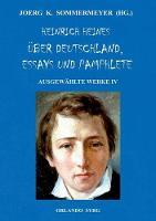 Heinrich Heines UEber Deutschland, Essays und Pamphlete. Ausgewahlte Werke IV