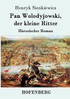Pan Wolodyjowski, der kleine Ritter: Historischer Roman (Paperback)