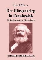 Der Burgerkrieg in Frankreich: Mit einer Einleitung von Friedrich Engels (Paperback)