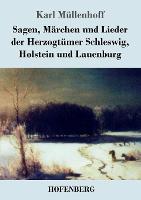 Sagen, Marchen und Lieder der Herzogtumer Schleswig, Holstein und Lauenburg (Paperback)