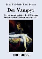 Der Vampyr: Die erste Vampirerzahlung der Weltliteratur in der deutschen Erstubersetzung von 1819 (Paperback)
