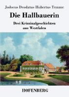 Die Hallbauerin: Drei Kriminalgeschichten aus Westfalen (Paperback)