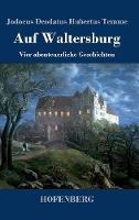 Auf Waltersburg: Vier abenteuerliche Geschichten (Hardback)