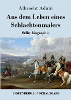 Aus dem Leben eines Schlachtenmalers: Selbstbiographie (Paperback)