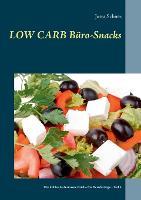 Low Carb Buro-Snacks: Die kohlenhydratarme Kuche (Paperback)