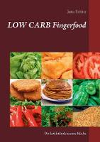 Low Carb Fingerfood: Die kohlenhydratarme Kuche (Paperback)