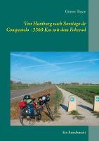 Von Hamburg nach Santiago de Compostela - 3360 km mit dem Fahrrad: Ein Reisebericht (Paperback)