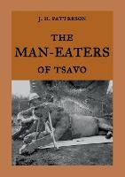 The Man-Eaters of Tsavo: The true story of the man-eating lions The Ghost and the Darkness (Paperback)