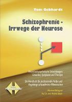 Schizophrenie Irrwege der Neurose: Neurotisch-psychotische Entwicklungen: Ursachen, Symptome und Therapie (Paperback)