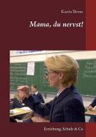 Mama, du nervst!: Erziehung, Schule & Co (Paperback)