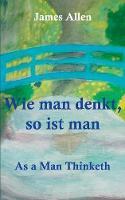 Wie man denkt, so ist man: As a Man Thinketh (Paperback)