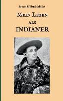 Mein Leben als Indianer: Die Geschichte einer roten Frau und eines weissen Mannes in den Zelten der Blackfeet (Paperback)