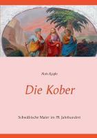 Die Kober: Schwabische Maler im 19. Jahrhundert zweite, uberarbeitete und erweiterte Auflage (Paperback)