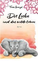 Die Liebe Und Das Wilde Leben (Paperback)