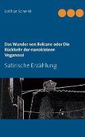 Das Wunder von Belcane oder Die Ruckkehr der nanokleinen Veganossi: Satirische Erzahlung (Paperback)