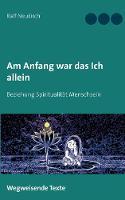 Am Anfang war das Ich allein: Beziehung Spiritualitat Menschsein (Paperback)
