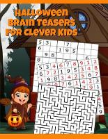 Halloween Brain Teasers For Clever Kids: Halloween Cryptogram, Word Search & Scramble, Hangman, Tic Tac Toe, Maze Puzzles, Mind & Logic Games With Pictures, Words & Numbers, Sudoku For Kids Ages 4-8, 9, 10-12 (For School, Home, Homeschooling) - Spooky Coloring Book Pages & Broomstick Witch Cover (Paperback)