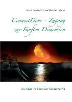 ConnectDoor - Zugang zur Funften Dimension: Die Erde im Bann der Mondmatrix (Paperback)