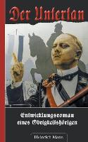Der Untertan: Entwicklungsroman eines Obrigkeitshoerigen (Paperback)
