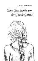 Eine Geschichte Von Der Gnade Gottes (Paperback)