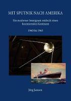 Mit Sputnik nach Amerika: Ein moderner Immigrant entdeckt einen fasziniernden Kontinent - 1960 bis 1965 (Paperback)
