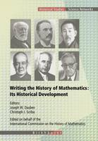 Writing the History of Mathematics: Its Historical Development - Science Networks. Historical Studies 27 (Paperback)