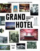 Grand Hotel: Redesigning Modern Life (Hardback)