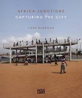 Lard Buurman: Africa Junctions. Capturing the City (Hardback)