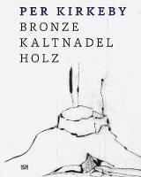 Per Kirkeby: Bronze, Kaltnadel, Holz (Hardback)