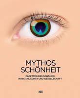 Mythos Schoenheit (German Edition): Facetten des Schoenen in Natur, Kunst und Gesellschaft (Hardback)