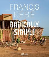 Francis Kere: Radically Simple (Hardback)