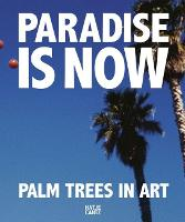 Paradise is Now: Palm Trees in Art (Hardback)