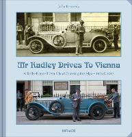 Mr Radley Drives to Vienna: A Rolls Royce Silver Ghost Crossing the Alps - 1913 & 2013 (Hardback)