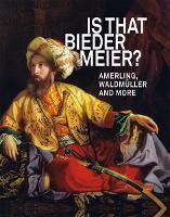 IS THAT BIEDERMEIER?: Amerling, Waldmuller, and more (Hardback)